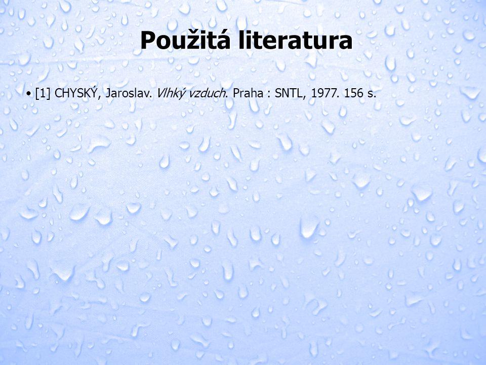 Použitá literatura [1] CHYSKÝ, Jaroslav. Vlhký vzduch. Praha : SNTL, 1977. 156 s.